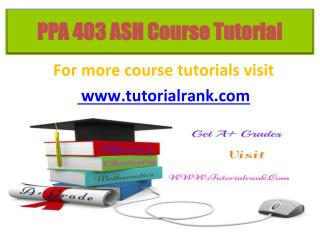 PPA 403 ASH Course Tutorial / Tutorialrank