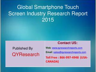 Global Smartphone Touch Screen Market 2015 Industry Study, Trends, Development, Growth, Overview, Insights and Outlook