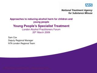 Approaches to reducing alcohol harm for children and young people Young People s Specialist Treatment  London Alcohol Pr