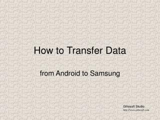 How to Transfer Data from Android to Samsung