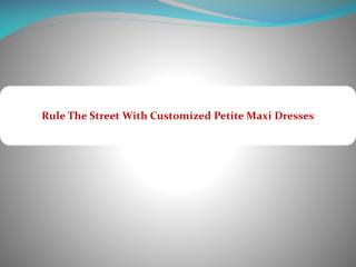 Rule The Street With Customized Petite Maxi Dresses