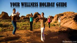 Your Wellness Holiday Guide - Bali Holistic