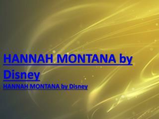 HANNAH MONTANA by Disney