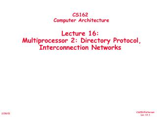 CS162  Computer Architecture  Lecture 16:   Multiprocessor 2: Directory Protocol,  Interconnection Networks