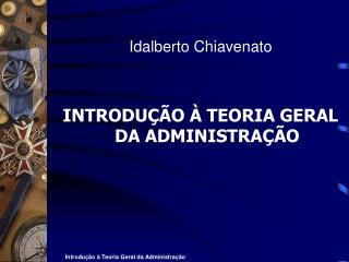Idalberto Chiavenato   INTRODU  O   TEORIA GERAL DA ADMINISTRA  O