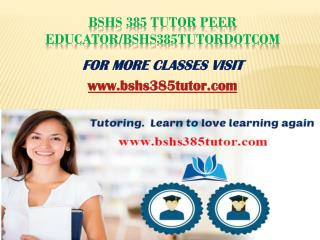 BSHS 385 Tutor Peer Educator/bshs385tutordotcom