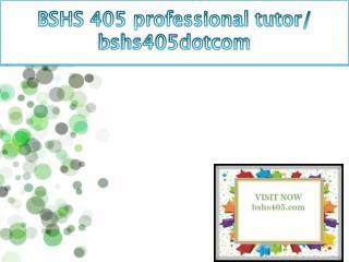 BSHS 405 professional tutor / bshs405dotcom