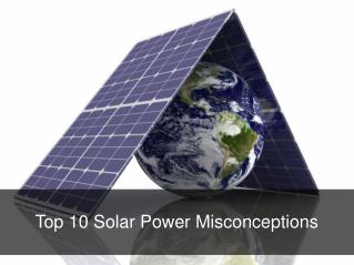 Top 10 Solar Power Misconceptions
