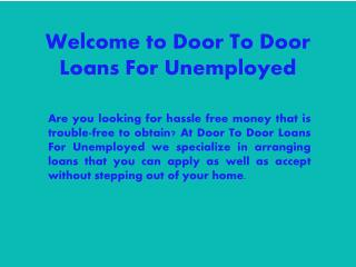 Door To Door Loans For Unemployed: Perfect Fiscal Support For Unemployed