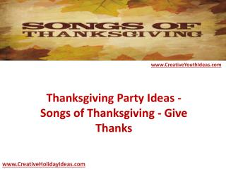 Thanksgiving Party Ideas - Songs of Thanksgiving - Give Thanks