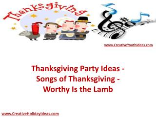 Thanksgiving Party Ideas - Songs of Thanksgiving - Worthy Is the Lamb
