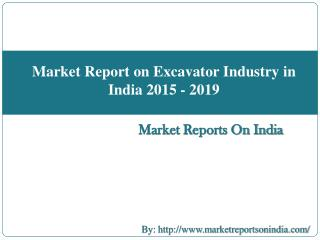 Market Report on Excavator Industry in India 2015 - 2019