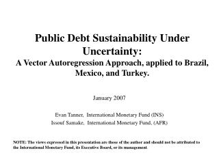 Public Debt Sustainability Under Uncertainty:  A Vector Autoregression Approach, applied to Brazil, Mexico, and Turkey.