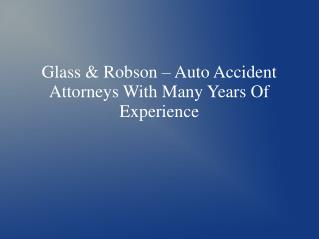 Glass & Robson – Auto Accident Attorneys With Many Years Of Experience