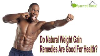 Do Natural Weight Gain Remedies Are Good For Health?