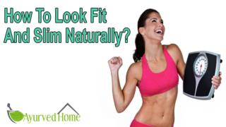 How To Look Fit And Slim Naturally?