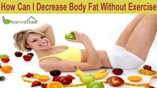 How Can I Decrease Body Fat Without Exercise
