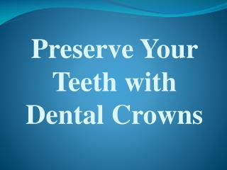 Preserve Your Teeth with Dental Crowns