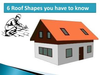 6 Roofs Shapes you have to know
