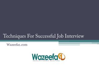 Techniques For Successful Job Interview - Wazeefa3
