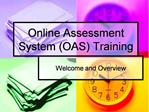 Online Assessment System OAS Training