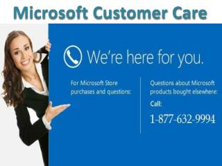 Call Microsoft Customer Care 1-877-632-9994 for Customer Support