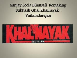 Sanjay Leela Bhansali  Remaking Subhash Ghai Khalnayak- Vaikundarajan