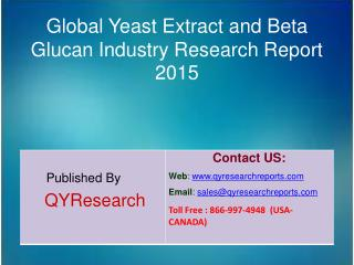 Global Yeast Extract and Beta Glucan Market 2015 Industry Forecasts, Analysis, Applications, Research, Study, Overview,