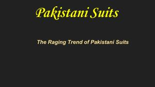 The Raging Trend of Pakistani Suits