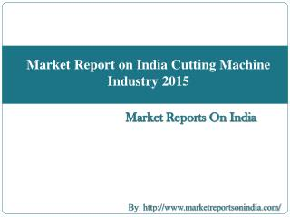 Market Report on India Cutting Machine Industry 2015
