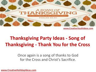 Thanksgiving Party Ideas - Song of Thanksgiving - Thank You for the Cross