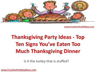 Thanksgiving Party Ideas - Top Ten Signs You've Eaten Too Much Thanksgiving Dinner