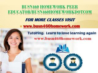 busn460homework Peer Educator/busn460homeworkdotcom