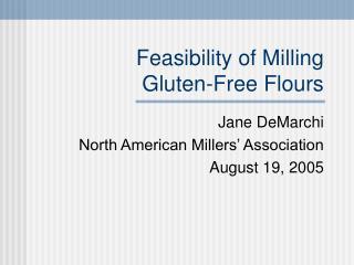 Feasibility of Milling  Gluten-Free Flours