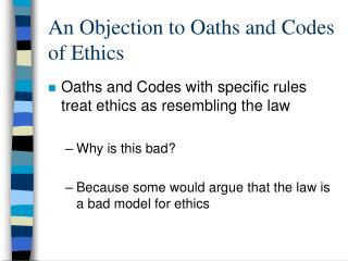 An Objection to Oaths and Codes of Ethics