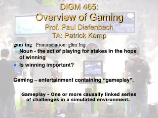 DIGM 465: Overview of Gaming Prof. Paul Diefenbach TA: Patrick Kemp