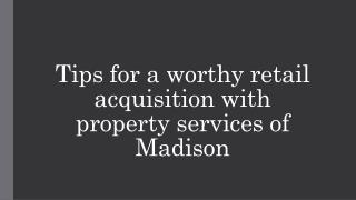 Tips for a worthy retail acquisition with property services of Madison