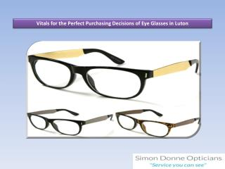 Vitals for the Perfect Purchasing Decisions of Eye Glasses in Luton