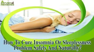 How To Cure Insomnia Or Sleeplessness Problem Safely And Naturally?