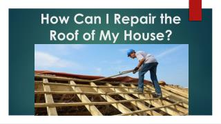 How Can I Repair the Roof of My House?