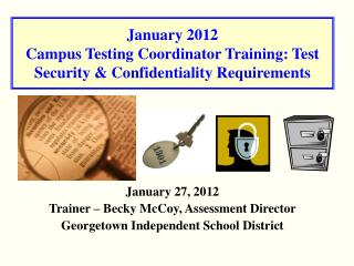 January 2012 Campus Testing Coordinator Training: Test Security  Confidentiality Requirements