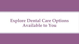 Explore Dental Care Options Available To You