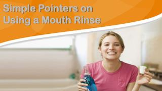 Simple Pointers on Using a Mouth Rinse