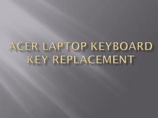 ACER LAPTOP KEYBOARD KEY REPLACEMENT
