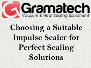 Choosing a Suitable Impulse Sealer for Perfect Sealing Solutions