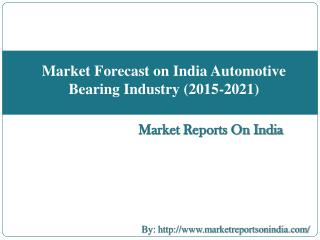 Market Forecast on India Automotive Bearing Industry (2015-2021)