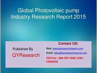 Global Photovoltaic pump Industry 2015 Market Research, Analysis, Study, Insights, Outlook, Forecasts and Growth