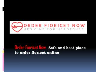Order fioricet now - safe and best place to order fioricet online