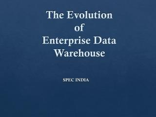 The Evolution of Enterprise Data Warehouse