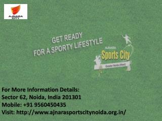 Ajnara Sports City The Future of affordable Luxury Call us   91 9560450435